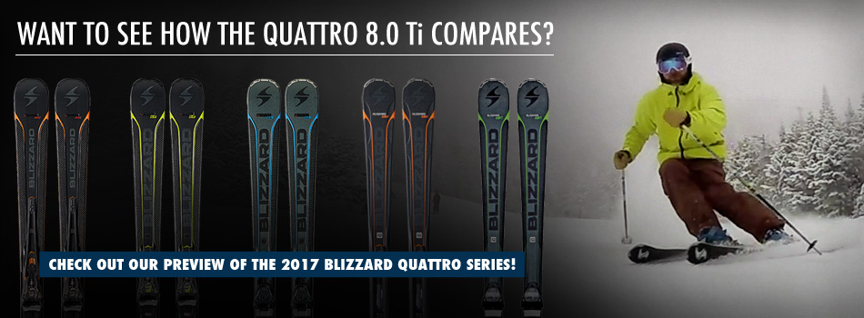 2017 Blizzard Quattro 8.0 Ti Ski Review: When Performance Exceeds Price: Compare the Lineup