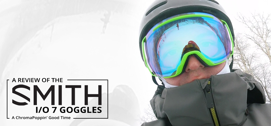 3920ea084fb Chairlift Chat - Smith I O 7 Goggle Review  A ChromaPoppin  Good Time!